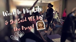 Week In My Life &amp She Said YES to the Dress!
