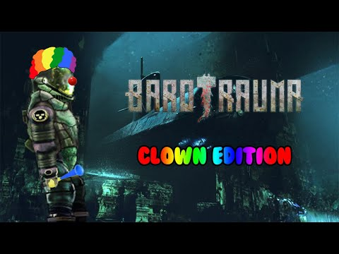 Barotrauma Clown Edition Ep1 |