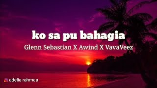 Ko Sa Pu Bahagia - Glenn Sebastian X Awind X VaVaVeez (official lirik)