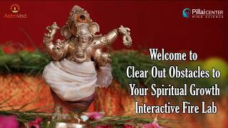 Clear Out Obstacles to Your Spiritual Growth Interactive Fire Lab7.30 am IST (August 11th)