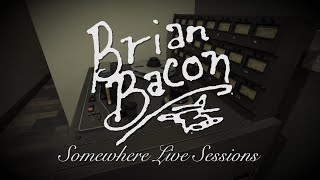 Brian Bacon Somewhere Sessions (Live)
