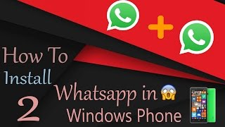 How To Install 2 Whatsapp On Windows Phones I No Jailbreak I 100% Working