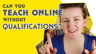 Can You Teach Online Without a TEFL, a Masters, or other Qualifications?