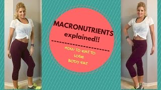 Macronutrients Explained! | How to eat to lose body fat