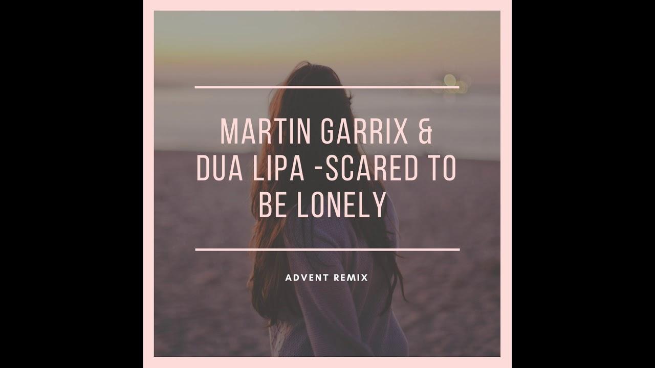 Martin Garrix & Dua Lipa - Scared To Be Lonely (Advent Remix)