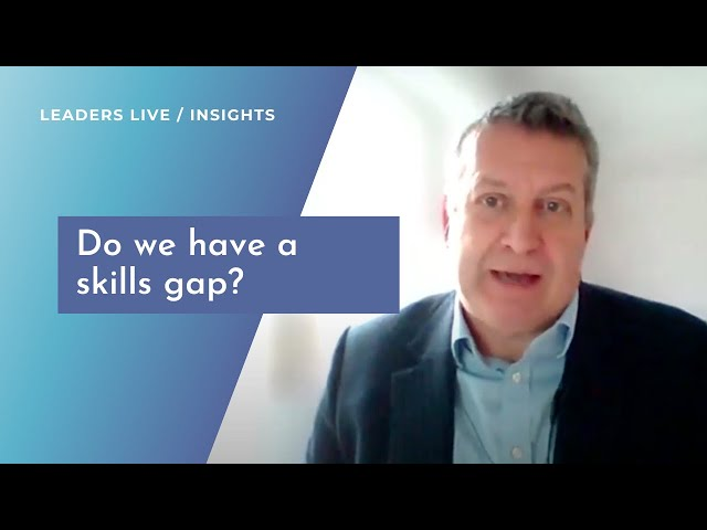 Do we have a skills gap? | Leaders LIVE Insights