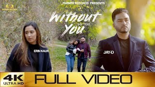 WITHOUT YOU ll JAY D ll ERIN KAUR ll FULL 4K VIDEO ll SAD SONG ll FARMER RECORDS