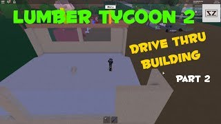Lumber Tycoon 2 - Drive Thru Building Part 2 - Roblox