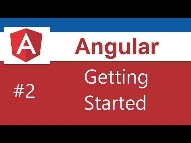 Angular 8 Tutorial - 2 - Getting Started