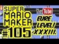 SUPER MARIO MAKER # 105 ★ Eure Level! XXXIII. [HD60] Let's Play Super Mario Maker