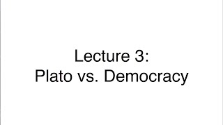 Lecture 3: Plato vs. Democracy