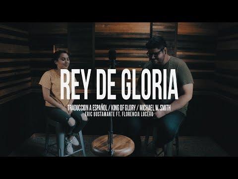 Rey De Gloria (King Of Glory)  - Michael W. Smith Spanish Version - Eric Bustamante Ft. Flor Lucero