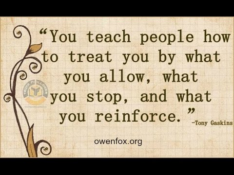 You Teach People How To Treat You, By What You Allow, Stop & Reinforce - Owen fox