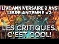 Libre Antenne #2 : Les critiques c'est cool ! [Live Anniversaire 2 ans]