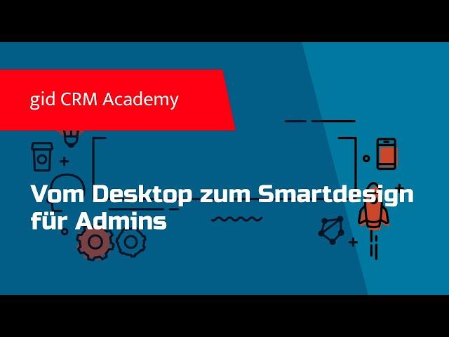 CRM CAS genesisWorld - Vom Desktop Client zum SmartDesign (Administration)