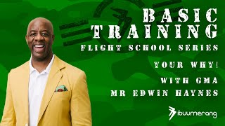 Flight School Basic Training Series  - with GMA Mr  Edwin Haynes - Your WHY!