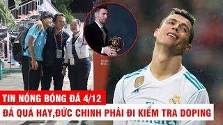 TIN NÓNG BÓNG ĐÁ 4/12 | Đức Chinh bị kiểm tra Doping - Real cướp QBV của Ronaldo
