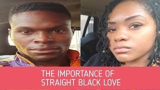 The Importance Of Straight Black Love In The Black Community w/ Straight Black Love
