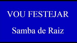 VOU FESTEJAR  Samba de Raiz