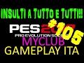 #105 - PES 2017 - MYCLUB - GAMEPLAY ITA - INSULTO TUTTO, INSULTO TUTTI!!