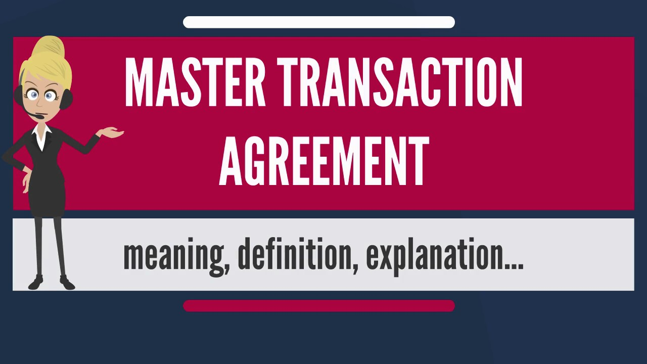 What is master transaction agreement what does master transaction what is master transaction agreement what does master transaction agreement mean platinumwayz