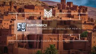 Eurythmics - Sweet Dreams (Notorious TRP Remix) [No Copyright Music]