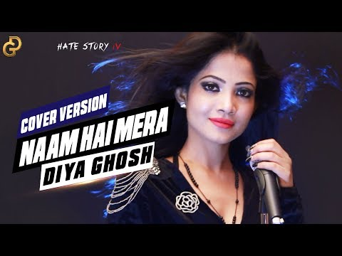 Naam Hai Mera | Hate Story IV | Cover Version - Diya Ghosh
