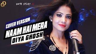 Naam Hai Mera Song Cover - Diya Ghosh | Hate Story IV