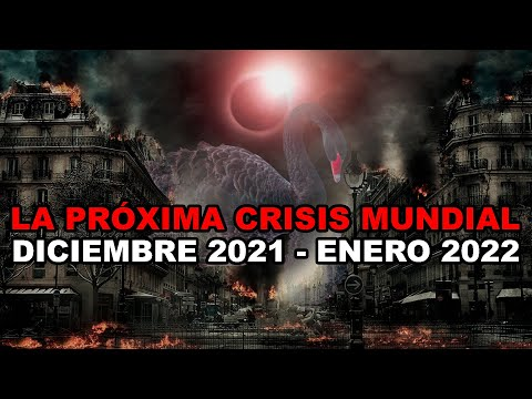 LA PRÓXIMA CRISIS MUNDIAL DICIEMBRE 2021 - ENERO 2022 NUEVO CISNE NEGRO