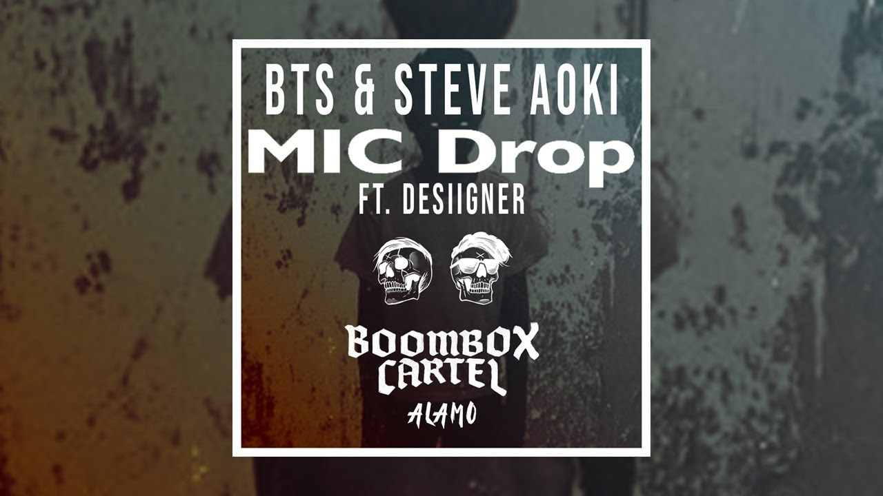 pumpyoursound com | MIC Drop Vs  Alamo (Steve Aoki Mashup)