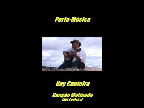 Canção Matinada Ney Couteiro