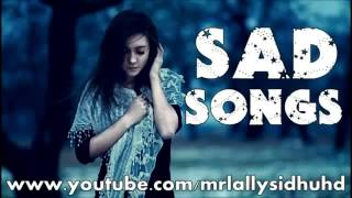 Punjabi Sad Songs Collection || Part 1 || 2014 ||  YouTube Hit