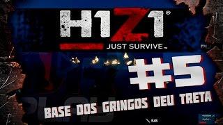 H1Z1 - Just Survive DESTRUINDO BASE DOS GRINGOS DEU TRETA ! #5