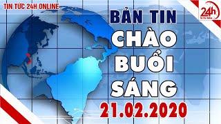 Tin tức | Chào buổi sáng | Tin tức Việt Nam mới nhất hôm nay 21/02/2020 | Tin tổng hợp | TT24h