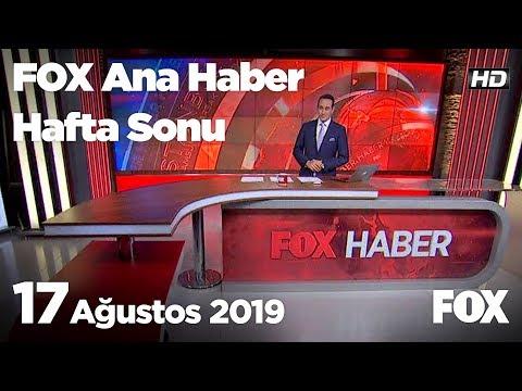 17 Ağustos 2019 FOX Ana Haber Hafta Sonu