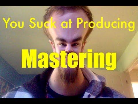 You Suck at Producing: Mastering