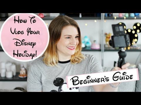 How to Vlog your Disney Holiday: Beginner's Guide | lilmisschickas