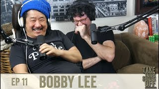 Bobby Lee (TigerBelly & Bad Friends) on Take Your Shoes Off - #11