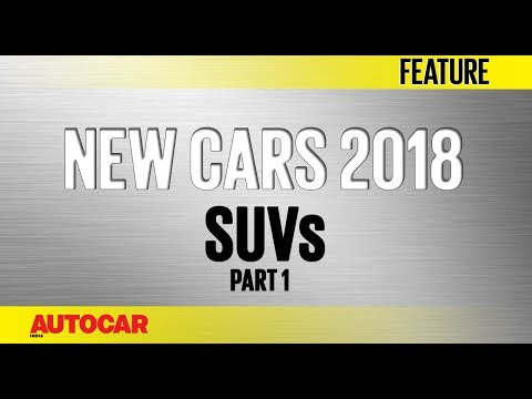 new-cars-for-2018-suvs-part-1-autocar-india