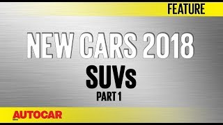 New Cars for 2018 | SUVs - Part 1 | Autocar Ind...