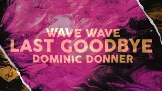Wave Wave & Dominic Donner - Last Goodbye (Official Lyric Video)
