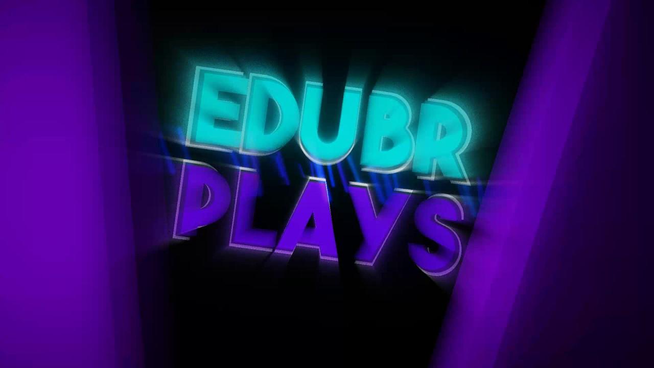 Intro do EDUBRPLAYS - VOLTEI COM O CANAL ^^