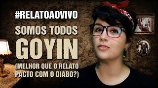 SOMOS TODOS GOYIN (MELHOR QUE O RELATO PACTO COM O DIABO?) #RelatoAoVivo 133