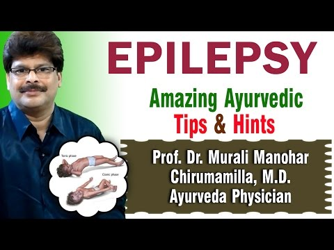 Epilepsy (Fits) | Ayurvedic Remedies \ Prof. Dr. Murali Manohar Chirumamilla, M.D. (Ayurveda)