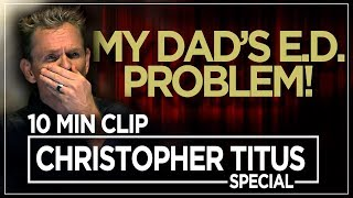 "Christopher Titus- ""My Dad's E.D. Problem!'"