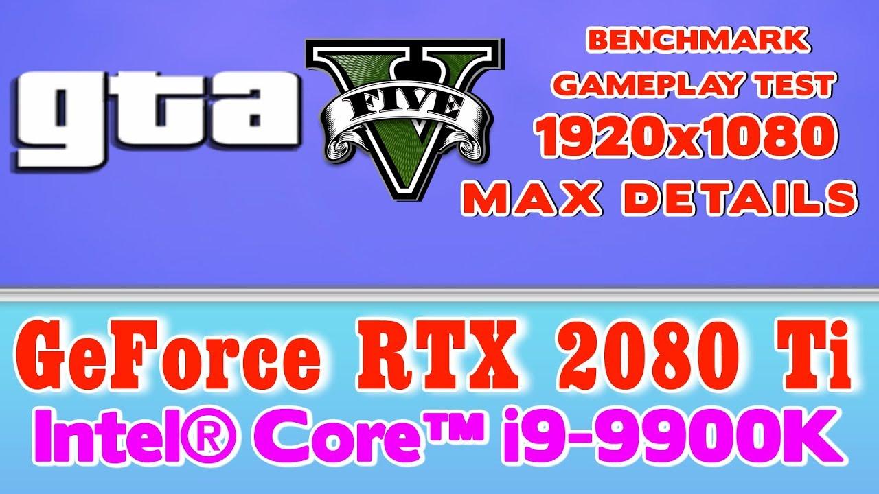 GTA 5 max details test on 5 00 GHz Intel Core i9-9900K + TURBO RTX 2080 Ti  32GB 3000Mhz RAM