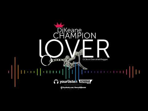 DJKEANE OLLD SCHOOL REGGAE / DANCEHALL CHAMPION LOVER VOL1