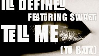 ILL DEFINED ft Swaati - TELL ME (Tu Bata)