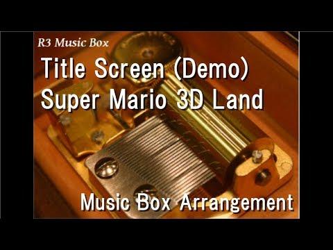 Title Screen (Demo)/Super Mario 3D Land [Music Box]