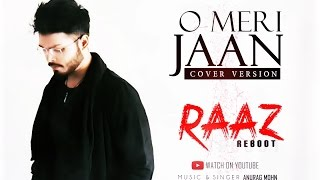 O MERI JAAN (Cover Version) | RAAZ REBOOT | Anurag Mohn | KK |